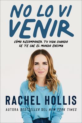 Didn't See That Coming \ No lo vi venir (Spanish edition): Cómo recomponer tu vida cuando se te cae el mundo encima Cover Image