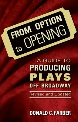 From Option to Opening: A Guide to Producing Plays Off-Broadway, Revised and Updated (Limelight) Cover Image
