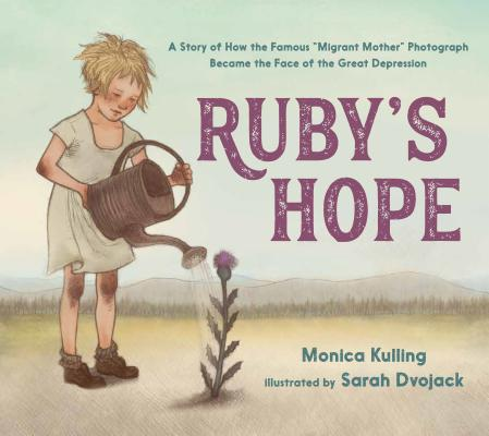 """Ruby's Hope: A Story of How the Famous """"Migrant Mother"""" Photograph Became the Face of the Great Depression Cover Image"""