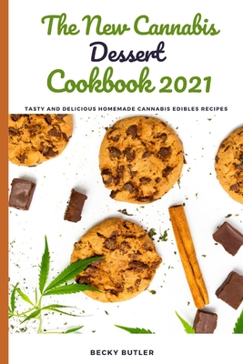 The New Cannabis Dessert Cookbook 2021: Tasty and delicious homemade cannabis edibles recipes Cover Image