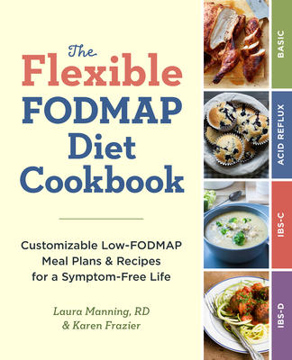 The Flexible Fodmap Diet Cookbook: Customizable Low-Fodmap Meal Plans & Recipes for a Symptom-Free Life Cover Image