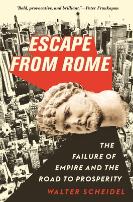 Escape from Rome: The Failure of Empire and the Road to Prosperity (Princeton Economic History of the Western World #94) Cover Image