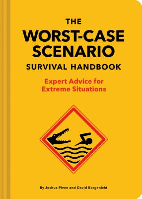 The Worst-Case Scenario Survival Handbook: Expert Advice for Extreme Situations (Survival Handbook, Wilderness Survival Guide, Funny Books) Cover Image