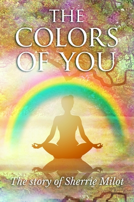 The Colors of You: The Story of Sherrie Milot Cover Image