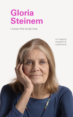 I Know This to Be True: Gloria Steinem Cover Image