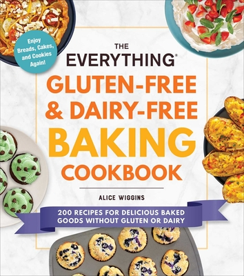 The Everything Gluten-Free & Dairy-Free Baking Cookbook: 200 Recipes for Delicious Baked Goods Without Gluten or Dairy (Everything®) cover