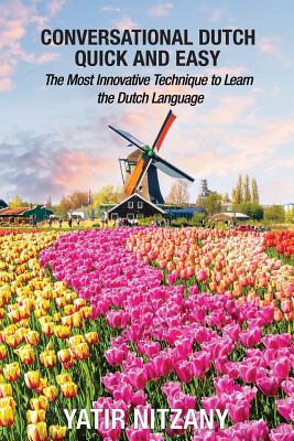 Conversational Dutch Quick and Easy: The Most Innovative Technique to Learn the Dutch Language Cover Image