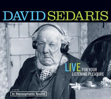 David Sedaris: Live For Your Listening Pleasure Cover Image