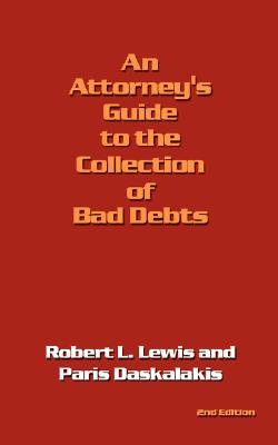 An Attorney's Guide to the Collection of Bad Debts: 2nd Edition Cover Image