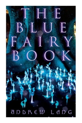 The Blue Fairy Book: The Enchanted Tales of Fantastic & Magical Adventures Cover Image