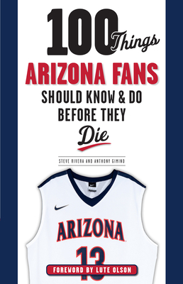 100 Things Arizona Fans Should Know & Do Before They Die (100 Things...Fans Should Know) Cover Image