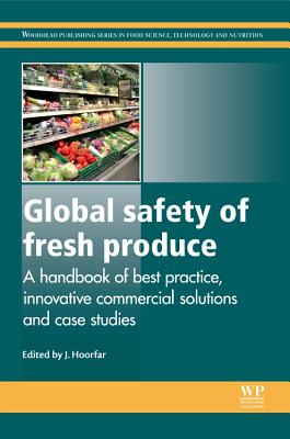 Global Safety of Fresh Produce: A Handbook of Best Practice, Innovative Commercial Solutions and Case Studies (Woodhead Publishing Series in Food Science #260) Cover Image