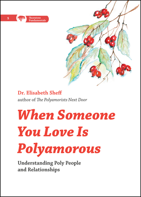 When Someone You Love Is Polyamorous: Understanding Poly People and Relationships (Thorntree Fundamentals) Cover Image