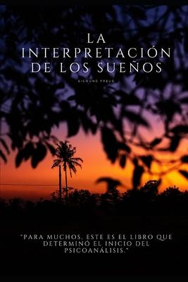 La Interpretación de los Sueños: Para muchos, este es el libro que determinó el inicio del psicoanálisis. Cover Image