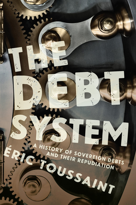 The Debt System: A History of Sovereign Debts and Their Repudiation Cover Image