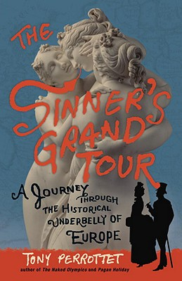 The Sinner's Grand Tour: A Journey Through the Historical Underbelly of Europe Cover Image