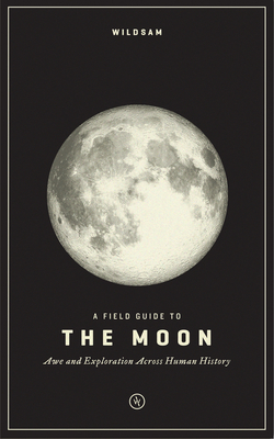Wildsam Field Guides: The Moon Cover Image