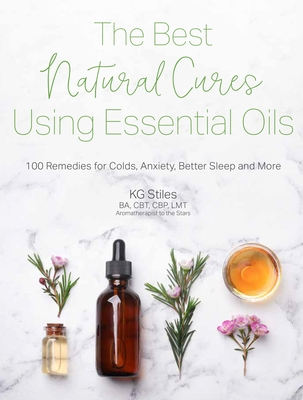 The Best Natural Cures Using Essential Oils: 100 Remedies for Colds, Anxiety, Better Sleep and More Cover Image