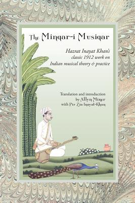 The Minqar-I Musiqar: Hazrat Inayat Khan's Classic 1912 Work on Indian Musical Theory and Practice Cover Image