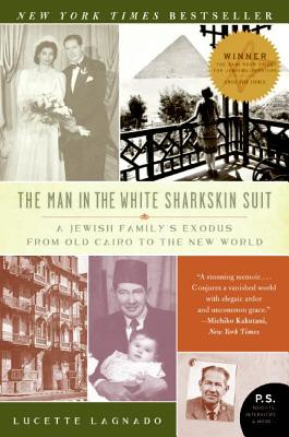 The Man in the White Sharkskin Suit: A Jewish Family's Exodus from Old Cairo to the New World Cover Image