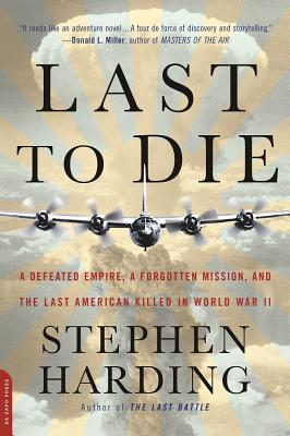 Last to Die: A Defeated Empire, a Forgotten Mission, and the Last American Killed in World War II Cover Image