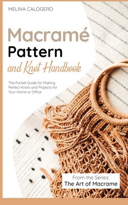 Macramé Pattern and Knot Handbook: The Pocket Guide for Making Perfect Knots and Projects for Your Home or Office Cover Image
