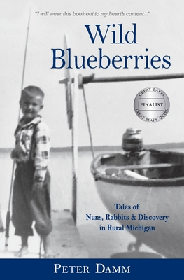 Wild Blueberries: Nuns, Rabbits & Discovery in Rural Michigan Cover Image