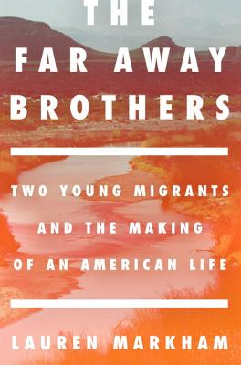 The Far Away Brothers: Two Young Migrants and the Making of an American Life Cover Image