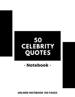 50 Celebrity Quotes - Notebook: Unlined Notebook 100 Pages (Large, 8.5