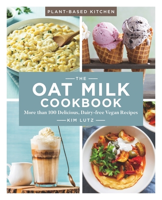 The Oat Milk Cookbook, 1: More Than 100 Delicious, Dairy-Free Vegan Recipes Cover Image