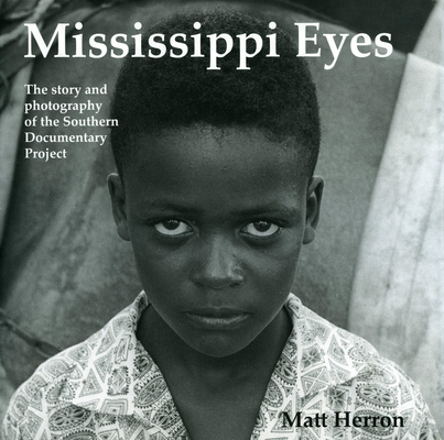 Mississippi Eyes: The Story and Photography of the Southern Documentary Project Cover Image