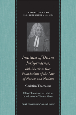 Institutes of Divine Jurisprudence, with Selections from Foundations of the Law of Nature and Nations (Natural Law and Enlightenment Classics) Cover Image