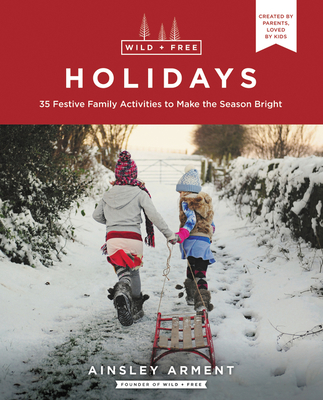 Wild and Free Holidays: 35 Festive Family Activities to Make the Season Bright Cover Image