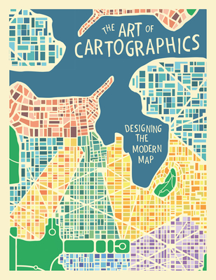 The Art of Cartographics: Designing the Modern Map Cover Image