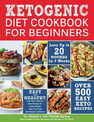 Ketogenic Diet Cookbook for Beginners: 500 Low Carb, High-Fat Keto Recipes for Losing Weight, Heal Your Body and Regain Confidence (Lose Up to 20 Poun Cover Image