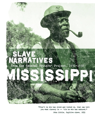 Mississippi Slave Narratives: Slave Narratives from the Federal Writers' Project 1936-1938 Cover Image