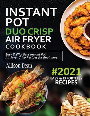 Instant Pot Duo Crisp Air Fryer Cookbook #2021: Easy & Effortless Instant Pot Air Fryer Crisp Recipes For Beginners Cover Image