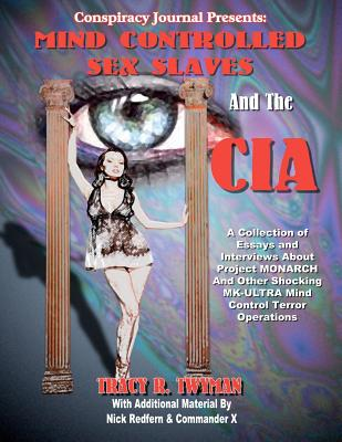 Mind Controlled Sex Slaves And The CIA: Did The CIA Turn Innocent Citizens Into Mind Controlled Sex Slaves? Cover Image