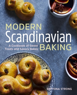 Modern Scandinavian Baking: A Cookbook of Sweet Treats and Savory Bakes Cover Image