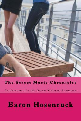 The Street Music Chronicles: Confessions of a 60s Street Violinist Libertine Cover Image