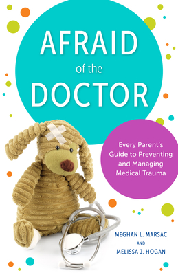 Afraid of the Doctor: Every Parent's Guide to Preventing and Managing Medical Trauma Cover Image