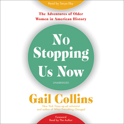 No Stopping Us Now Lib/E: The Adventures of Older Women in American History Cover Image