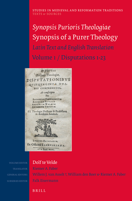 Synopsis Purioris Theologiae / Synopsis of a Purer Theology: Latin Text and English Translation: Volume 1, Disputations 1-23 (Studies in Medieval and Reformation Traditions #187) Cover Image
