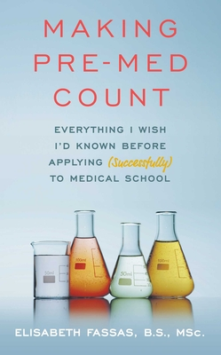 Making Pre-Med Count: Everything I wish I'd known before applying (successfully!) to med school Cover Image