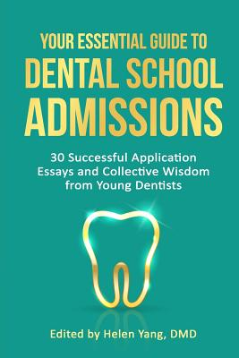 Your Essential Guide to Dental School Admissions: 30 Successful Application Essays and Collective Wisdom from Young Dentists Cover Image