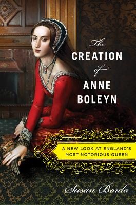 The Creation of Anne Boleyn Cover