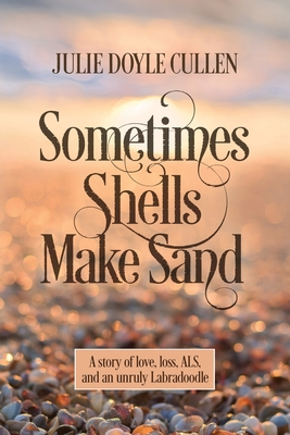 Sometimes Shells Make Sand: A story of love, loss, ALS, and an unruly Labradoodle Cover Image