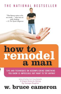 How to Remodel a Man: Tips and Techniques on Accomplishing Something You Know Is Impossible But Want to Try Anyway Cover Image