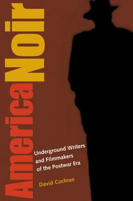 America Noir: Underground Writers and Filmmakers of the Postwar Era Cover Image