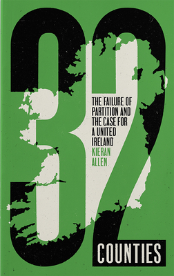32 Counties: The Failure of Partition and the Case for a United Ireland Cover Image